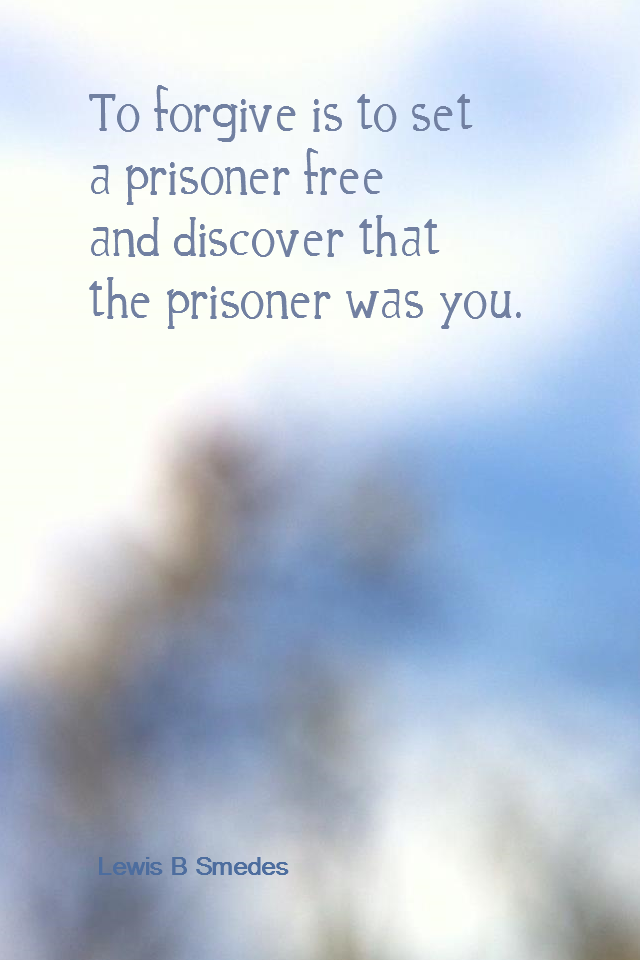 visual quote - image quotation for Releasing - To forgive is to set a prisoner free and discover that the prisoner was you. - Lewis B Smedes