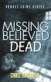 Missing Believed Dead  by Chris Longmuir