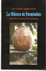 LA MÚCURA DE PARMÉNIDES - COMPENDIO DE CUENTOS, POESÍAS Y REFLEXIONES.