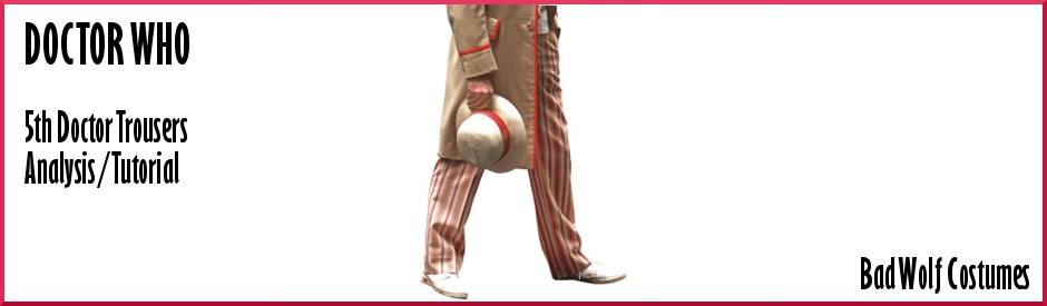 Doctor Who: 5th Doctor Trousers Analysis/Tutorial