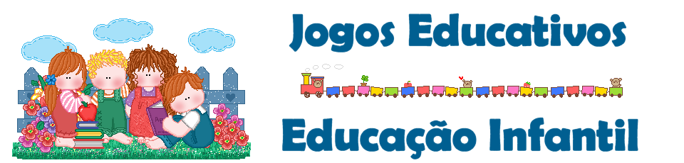 JOGOS EDUCATIVOS - EDUCAÇÃO INFANTIL