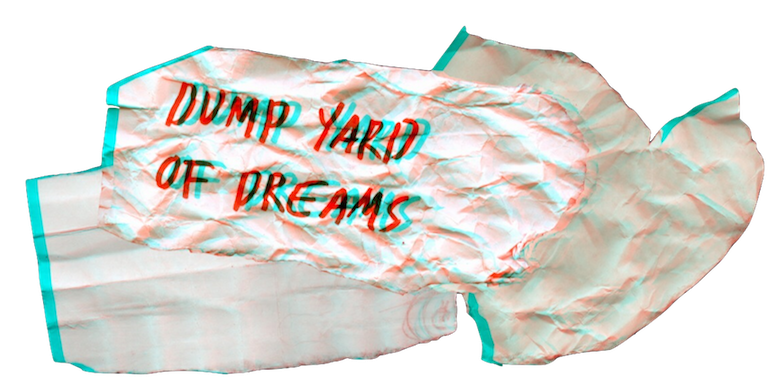 Dump yard of dreams