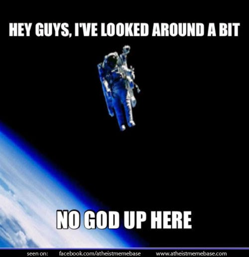 The Atheist S I Don T See God Up Here Argument Is Stupid