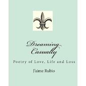 Dreaming Casually: Poetry of Love, Life &amp; Loss