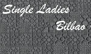 SINGLE LADIES BILBAO