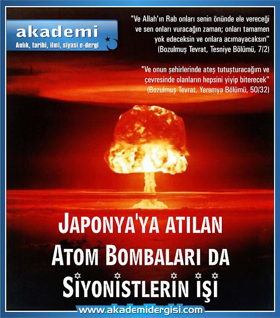 Japonya'ya atılan atom bombaları da yahudilerin siyonistlerin işi