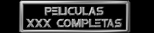 PELICULAS XXX COMPLETAS