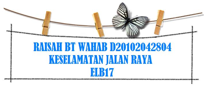 RAISAH BT WAHAB D20102042804         KESELAMATAN JALAN RAYA