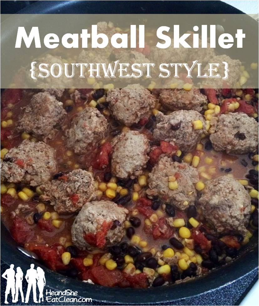 Adapted from Clean Eating Magazine's Southwest Meatball Skillet