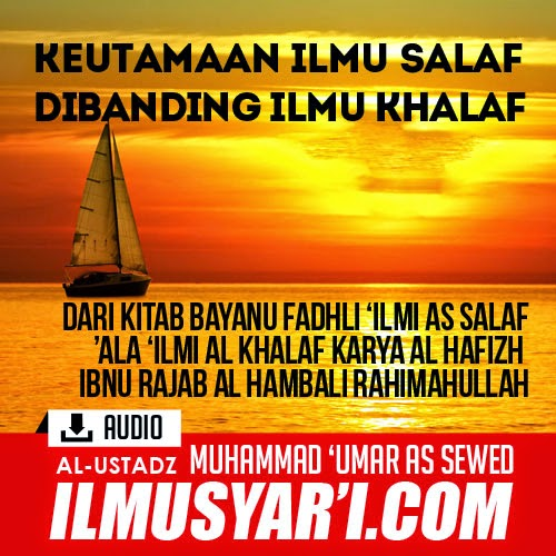 Bayaanu Fadhli 'Ilmi as Salaf 'ala 'Ilmi al Khalaf (Keutamanan Ilmu Salaf di atas Ilmu Khalaf) - Ustadz Muhammad 'Umar as Sewed