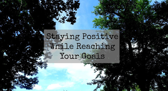 staying positive while reaching your goals
