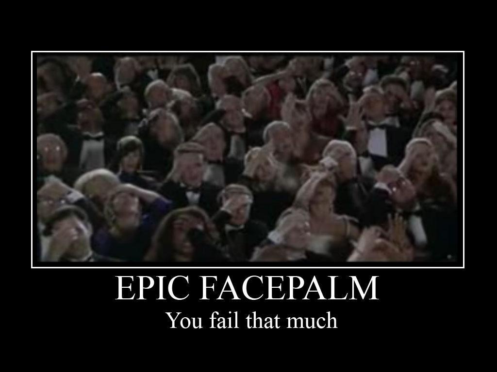 epic face palm failure