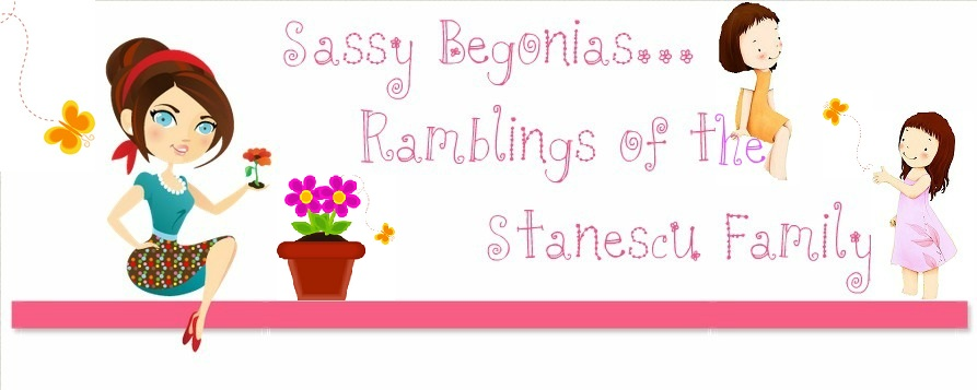 Sassy Begonias : Ramblings of the Stanescu Family
