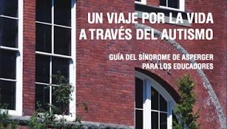 http://www.orientacionandujar.es/2014/12/19/guia-del-sindrome-de-asperger-para-los-educadores-un-viaje-por-la-vida-traves-del-autismo/