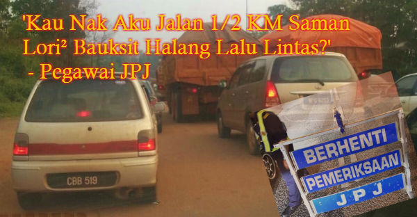 'Kau Nak Aku Jalan 1/2 KM Saman Lori² Bauksit Halang Lalu Lintas?' - Pegawai JPJ