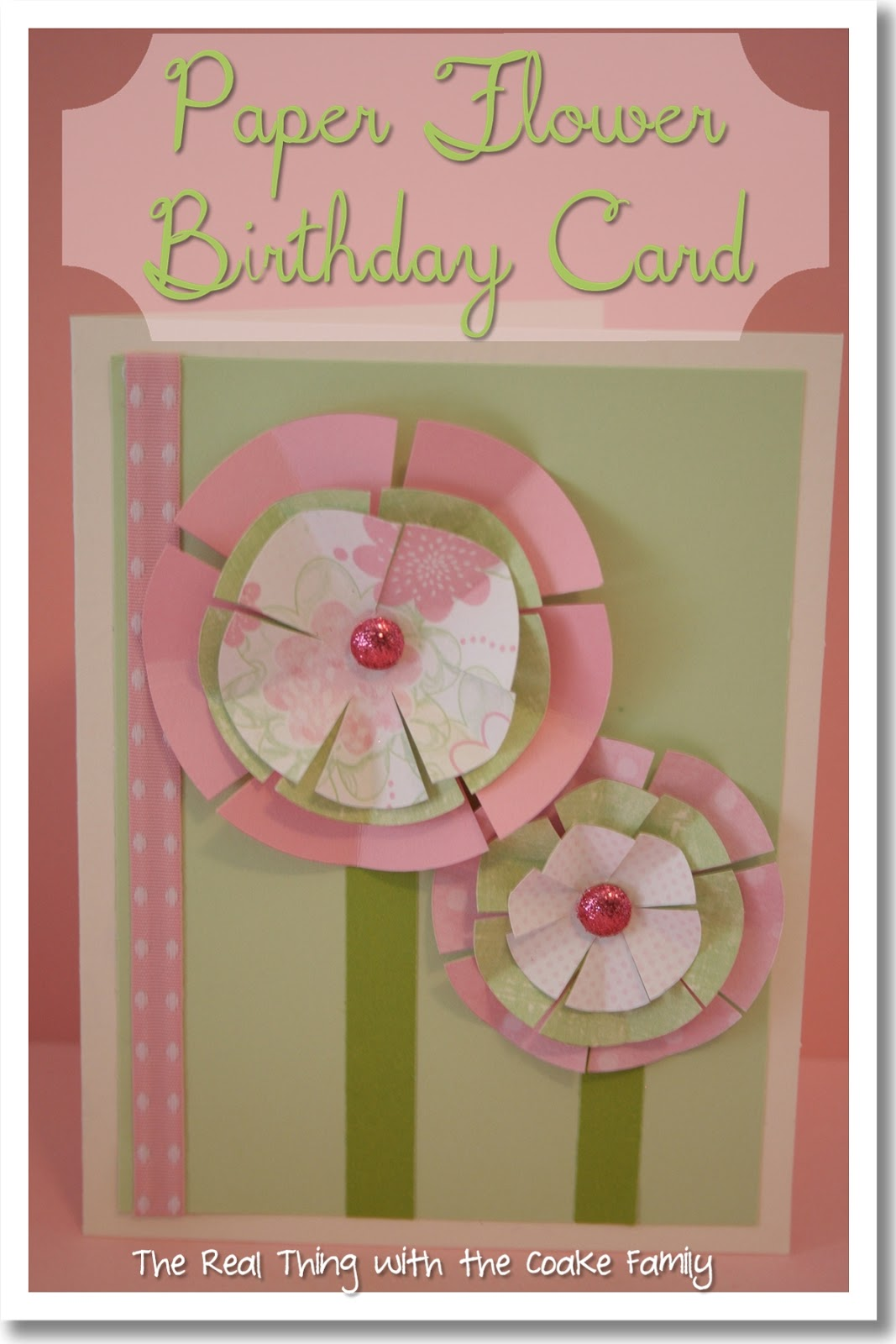 Paper Flower Birthday Card Tutorial The Real Thing With The