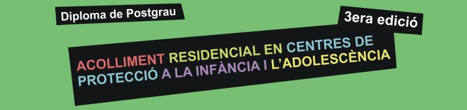 POSTGRAU ACOLLIMENT RESIDENCIAL EN CENTRES DE PROTECCIÓ A LA INFÀNCIA I L'ADOLESCÈNCIA 2015