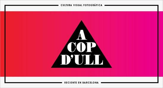 A cop d'ull. Cultura visual fotogràfica recent a Barcelona.