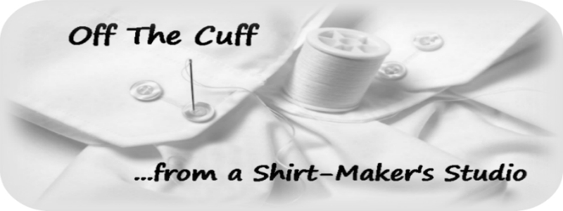 Off The Cuff...from a Shirt-Maker's Studio