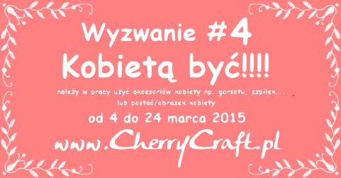 http://cherrycraftpl.blogspot.com/2015/03/wyzwanie-4-kobieta-byc.html