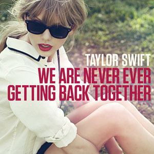 We Are Never Ever Getting Back Together - Taylor Swift