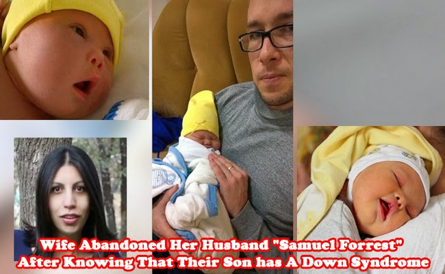 Wife Abandoned Her Husband Samuel Forrest After Knowing That Their Son has A Down Syndrome