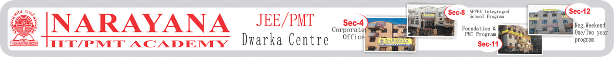 NARAYANA IIT / PMT ACADEMY DWARKA CENTRE