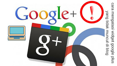 cara mengatasi widget google plus yang tidak muncul di blog atau error