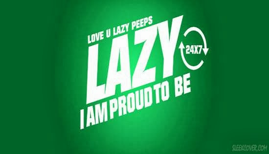I am proud to be Lazy