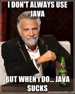 http://whyjavasucks.com/Blog/2/Java_Feel_of_the_Day/89/I_dont_always_use_Java