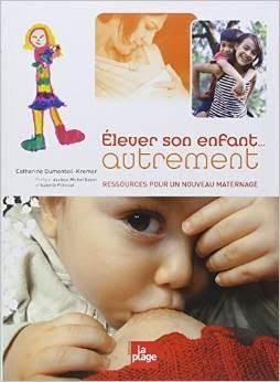 elever mon enfant autrement bébé bienveillance parentalité respectueuse positive dumonteil kremer éducation