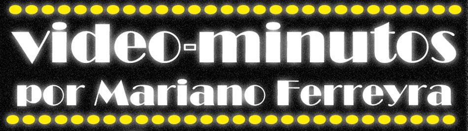 Videominutos por Mariano Ferreyra