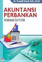 Judul Buku : AKUNTANSI PERBANKAN Pendekatan Sisi Praktik Pengarang : M. Ramli Faud, S.E., M.M. Penerbit : Ghalia Indonesia