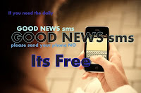 WAKE UP with GOD ,If you need the daily GOOD NEWS sms,please send your phone NO; Its Free
