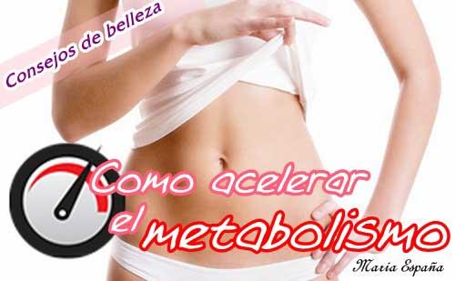Consejos de belleza para acelerar el metabolismo