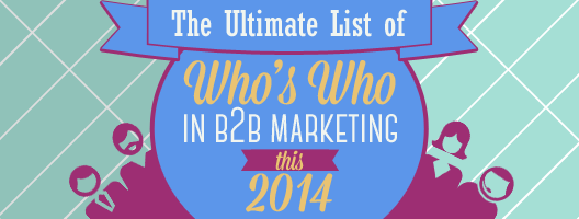 The Ultimate List of Who's Who in B2B Marketing this 2014