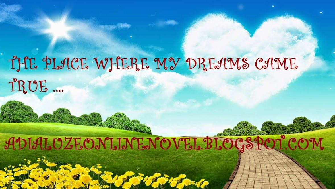 ADIALUZEONLINENOVEL : The Place Where My Dreams Came True