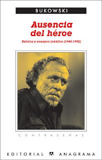 Ausencia del héroe: relatos y ensayos inéditos (1946-1992) de Charles Bukowski