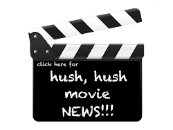 Hush, Hush Movie News!!!!
