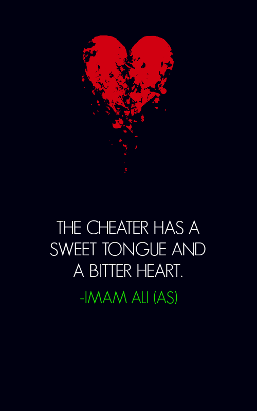 THE CHEATER HAS A SWEET TONGUE AND A BITTER HEART.