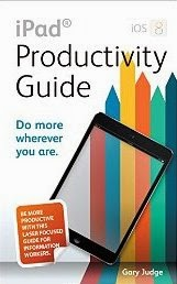 iPad Productivity Guide - Do More Wherever You Are: Be more productive with this laser focused guide for information workers
