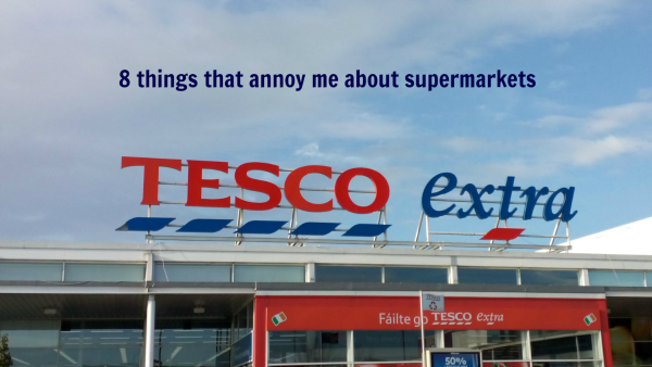 8 things that annoy me about supermarkets