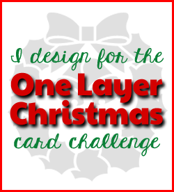 One Layer Christmas Card Challenge Design Team 2015 & 2016