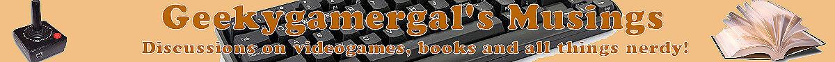 Geekygamergal's Musings
