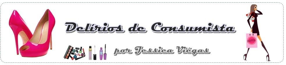 Delírios de Consumista por Jessica Viégas