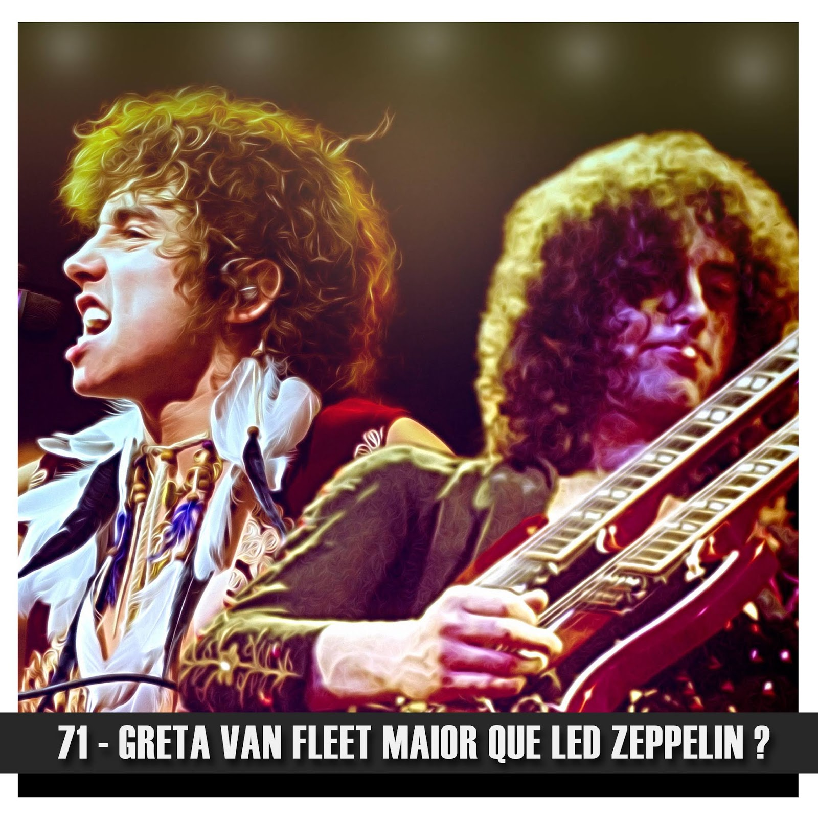 Doublecast 71 - Greta Van Fleet maior que Led Zeppelin ?