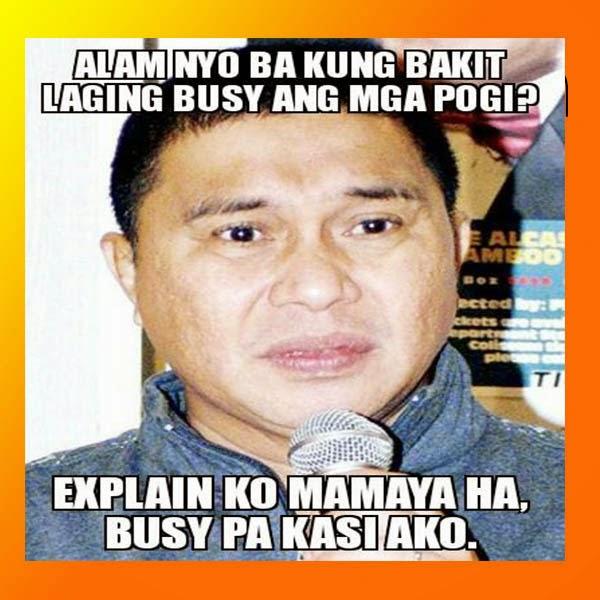 Alam nyo ba kung bakit laging busy ang mga pogi? Explain ko mamaya ha, busy pa kasi ako.