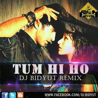 TUM HI HO DJ BIDYUT REMIX