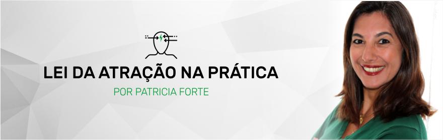 LEI DA ATRAÇÃO NA PRÁTICA POR PATRICIA FORTE