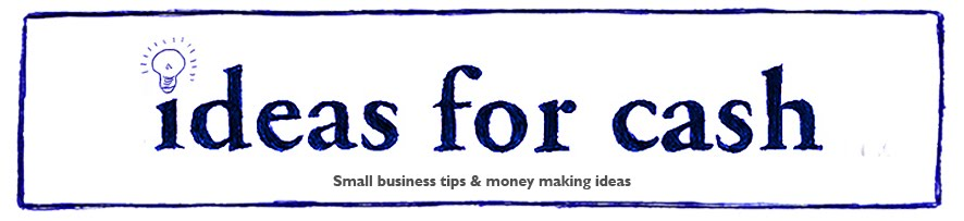 IdeasForCash.co.uk - Tips and ideas for entrepreneurs, self employed and small biz